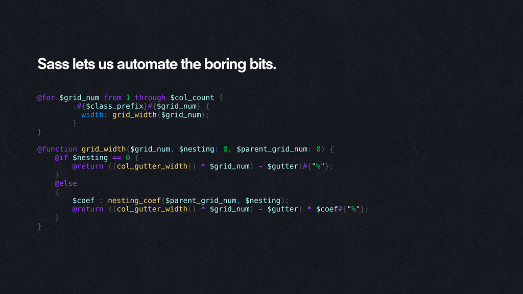 Sass lets us automate the boring bits. @for $gr...