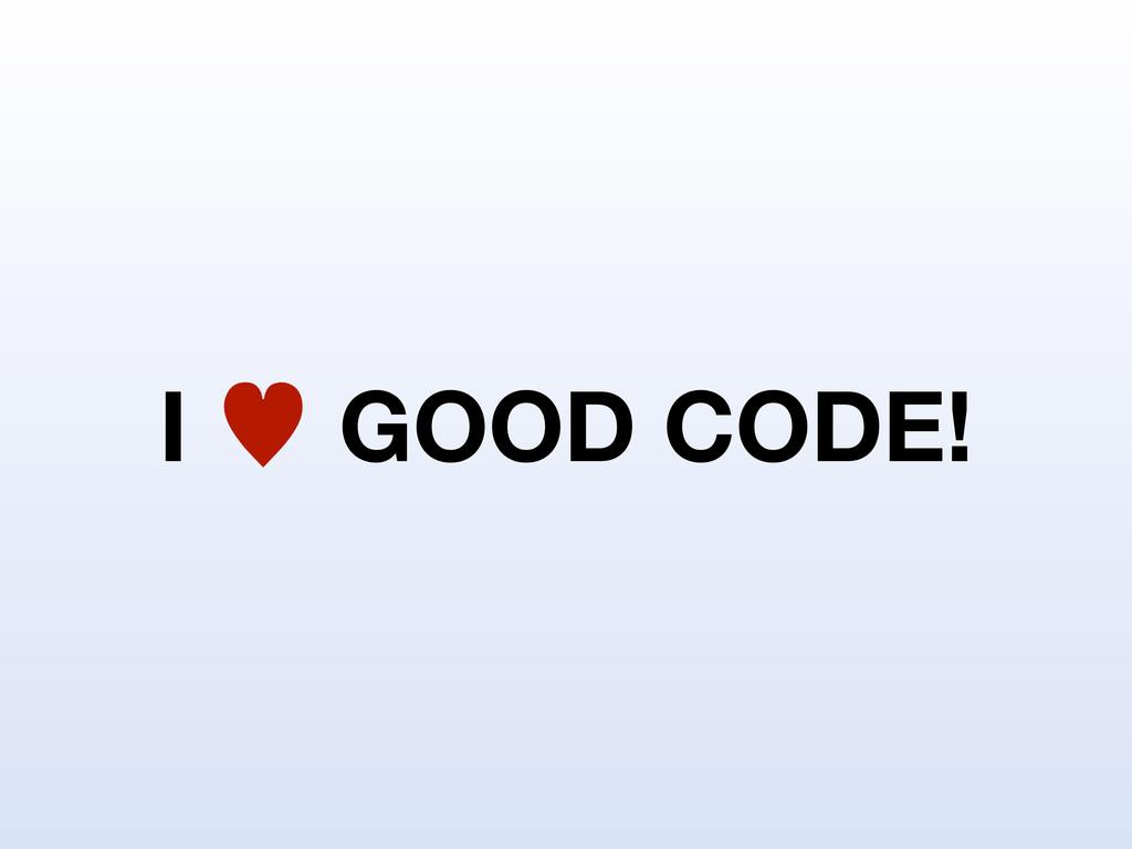 I — GOOD CODE!