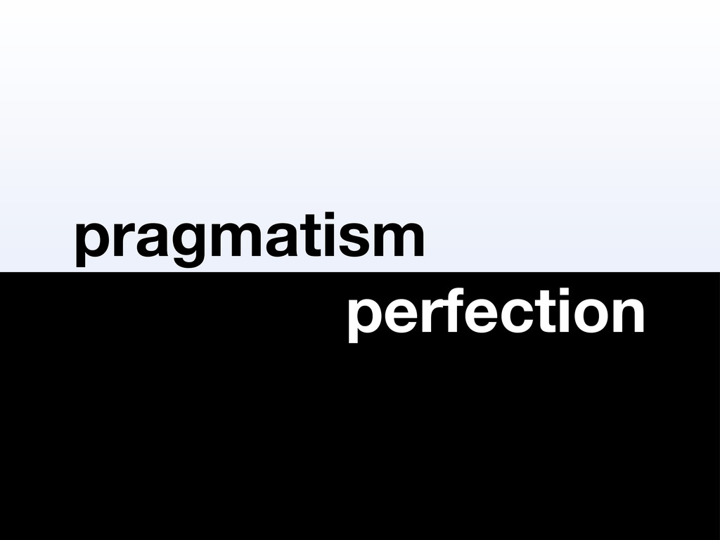 pragmatism perfection