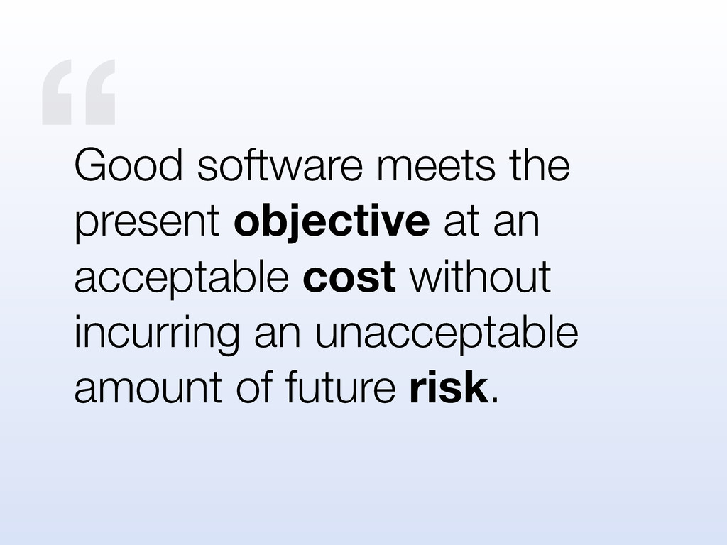 """ Good software meets the present objective at ..."
