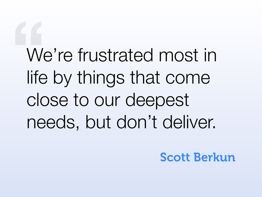 """ Scott Berkun We're frustrated most in life by..."