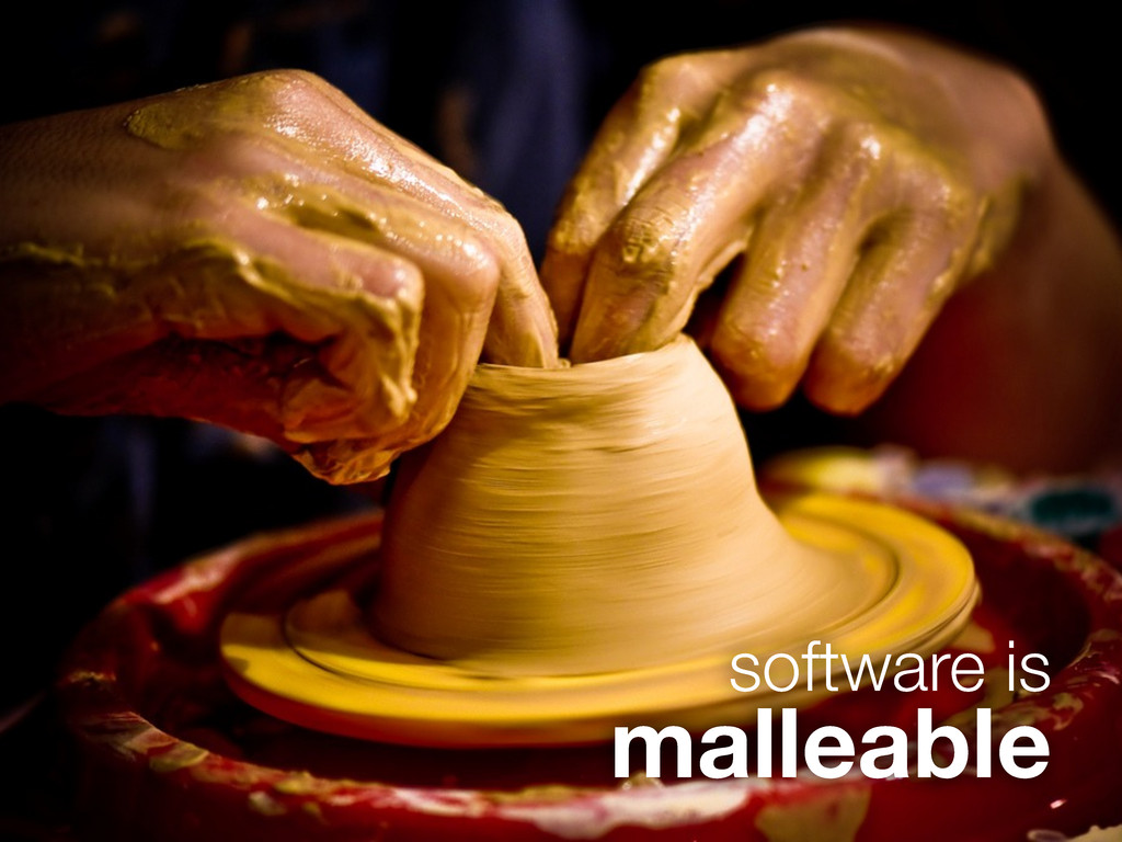 software is malleable