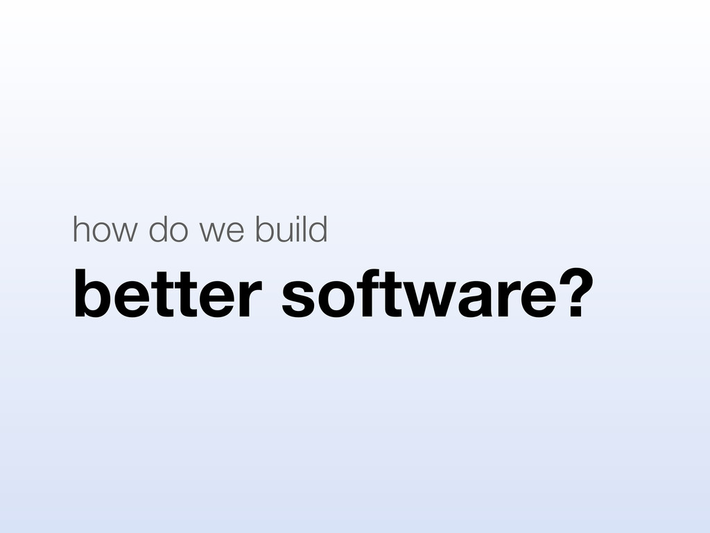 better software? how do we build