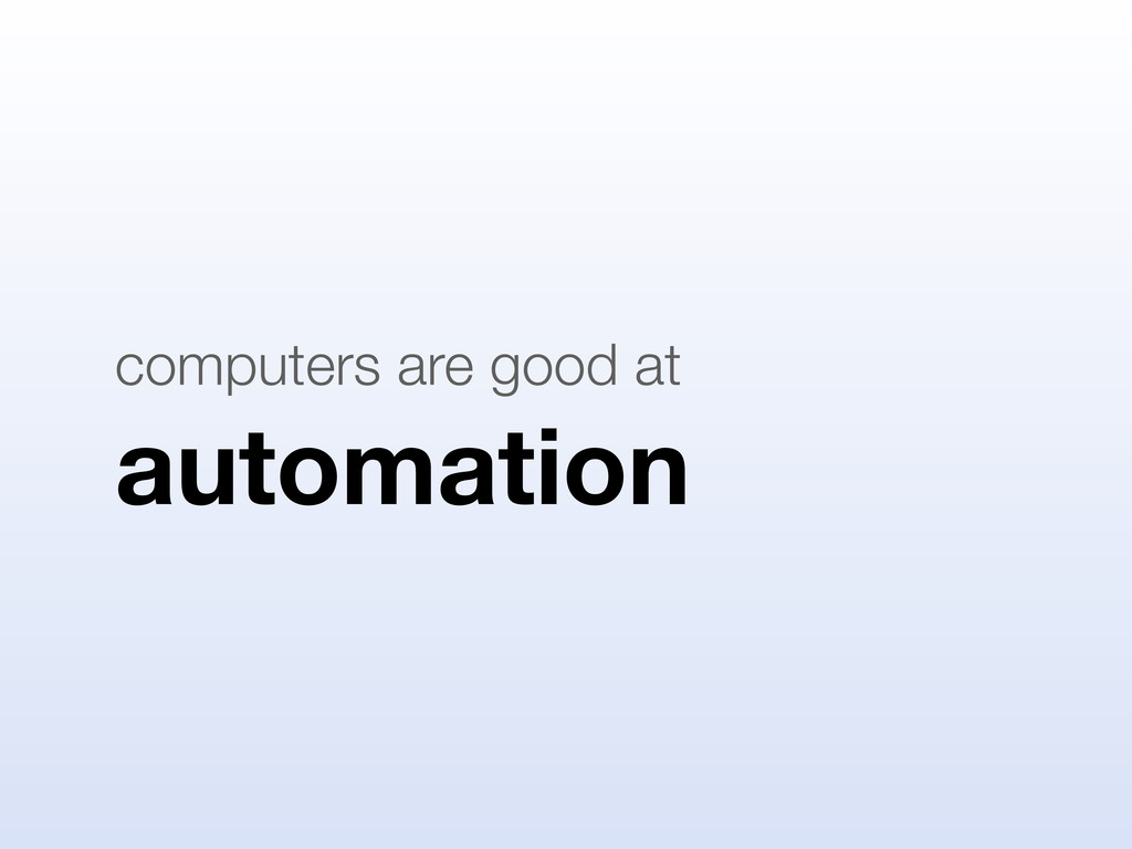automation computers are good at