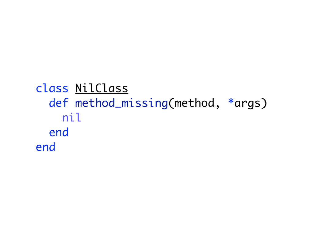 class NilClass def method_missing(method, *args...
