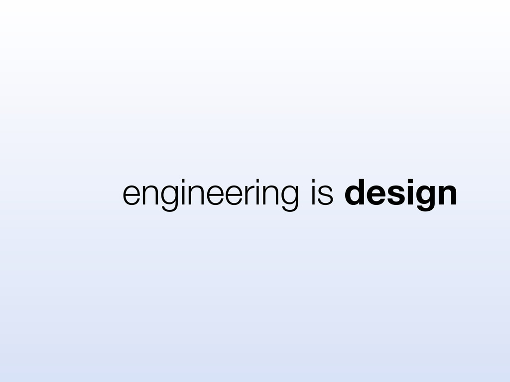 engineering is design