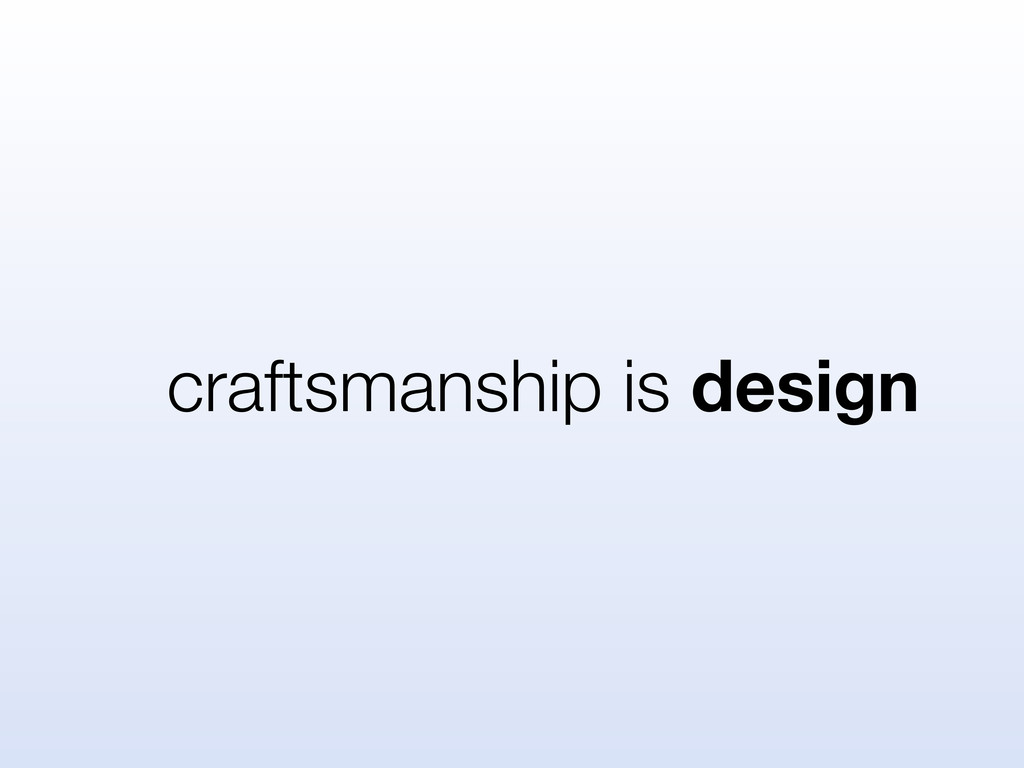 craftsmanship is design
