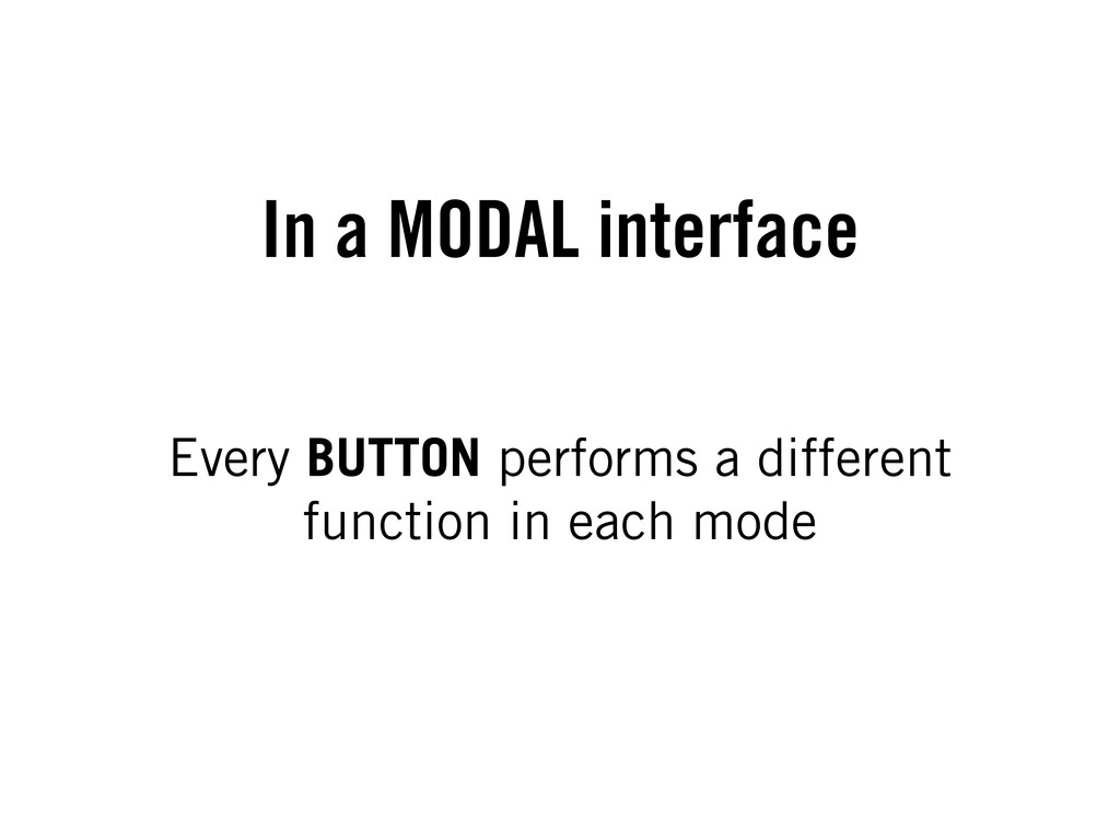In a MODAL interface Every BUTTON performs a di...