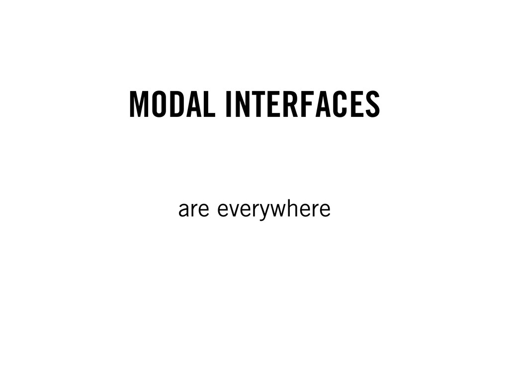 MODAL INTERFACES are everywhere