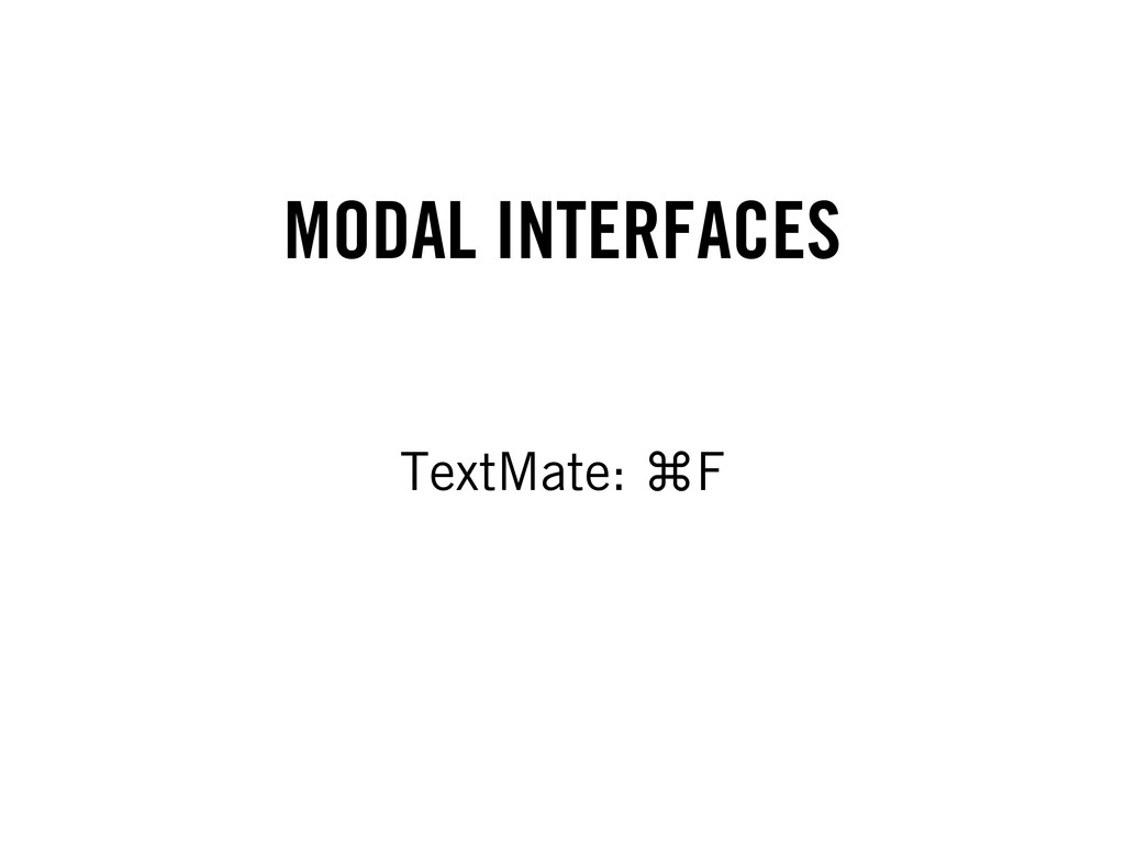 MODAL INTERFACES TextMate: ⌘F