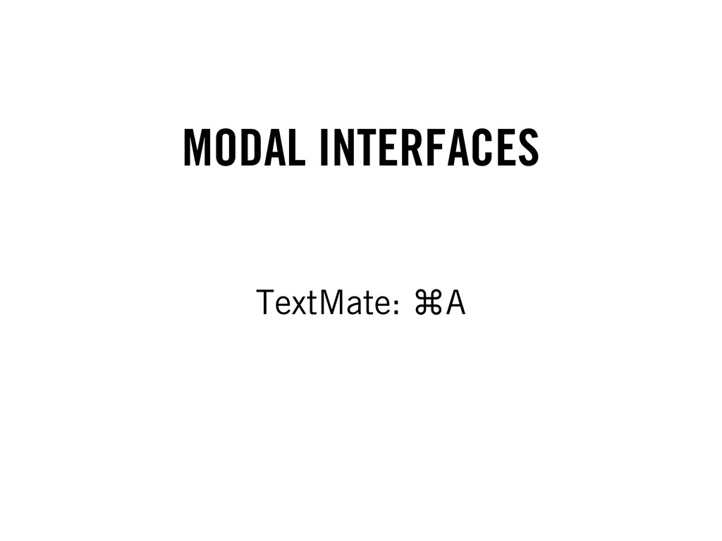 MODAL INTERFACES TextMate: ⌘A