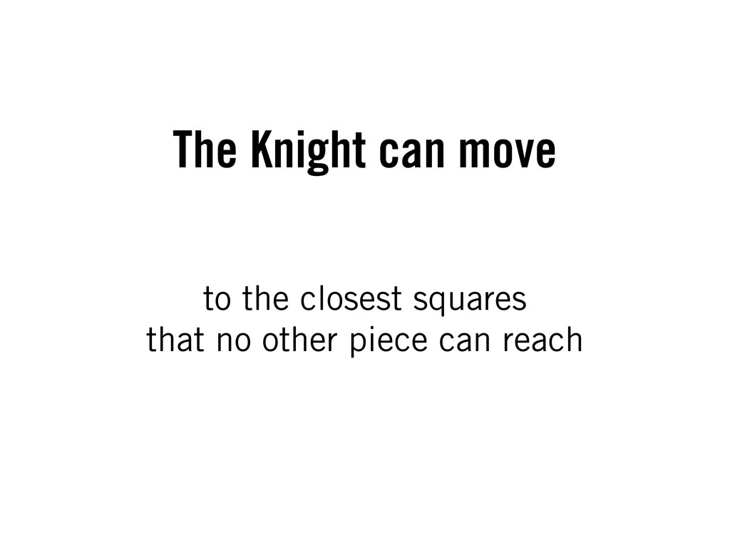 to the closest squares that no other piece can ...