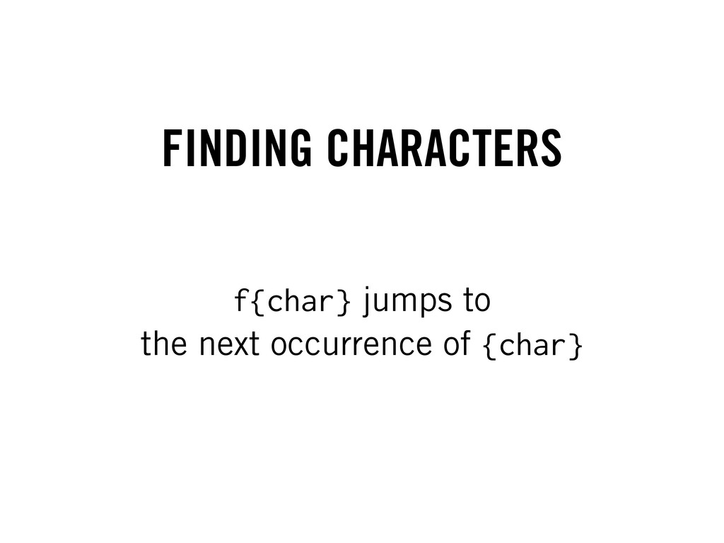 FINDING CHARACTERS f{char} jumps to the next oc...