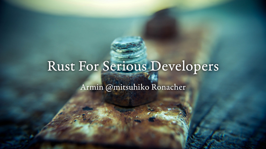 Rust For Serious Developers Armin @mitsuhiko Ro...
