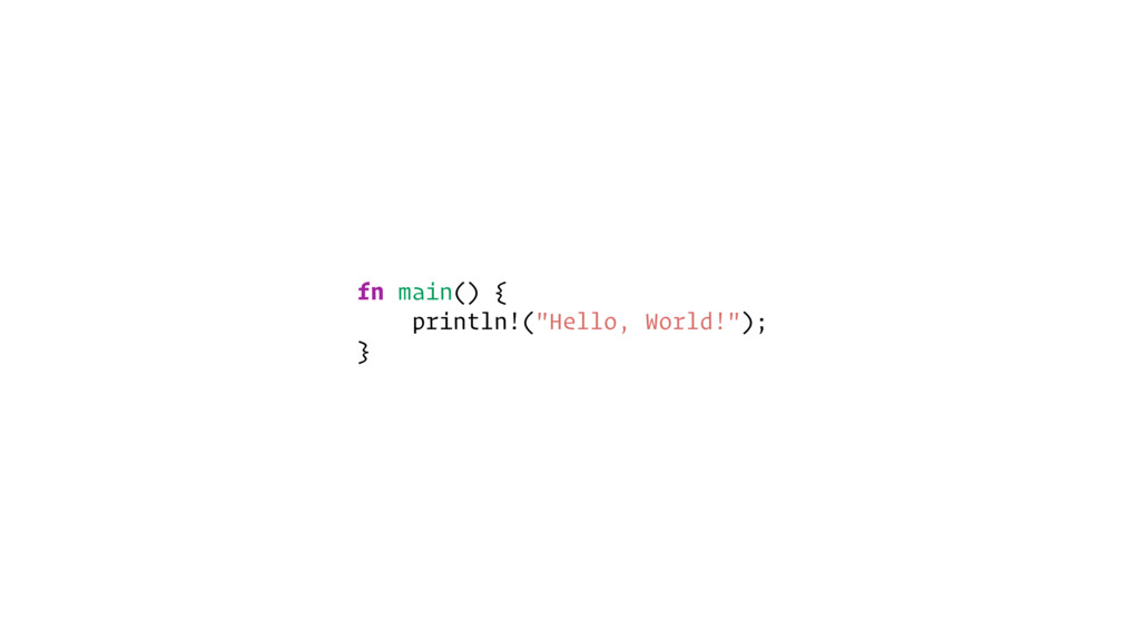 "fn main() { println!(""Hello, World!""); }"