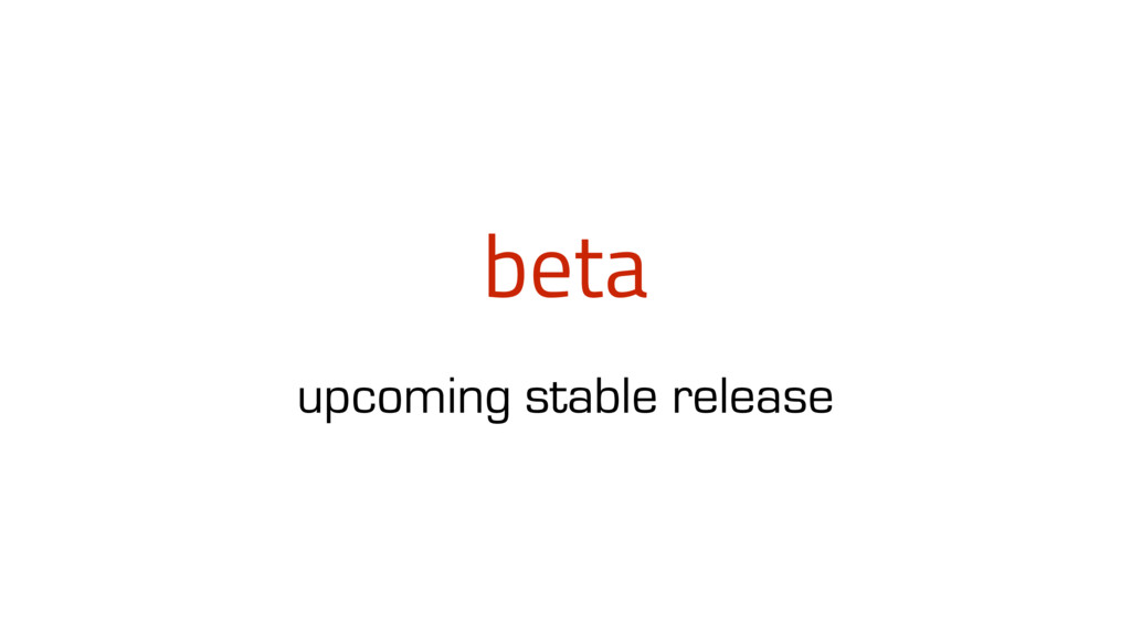 beta upcoming stable release