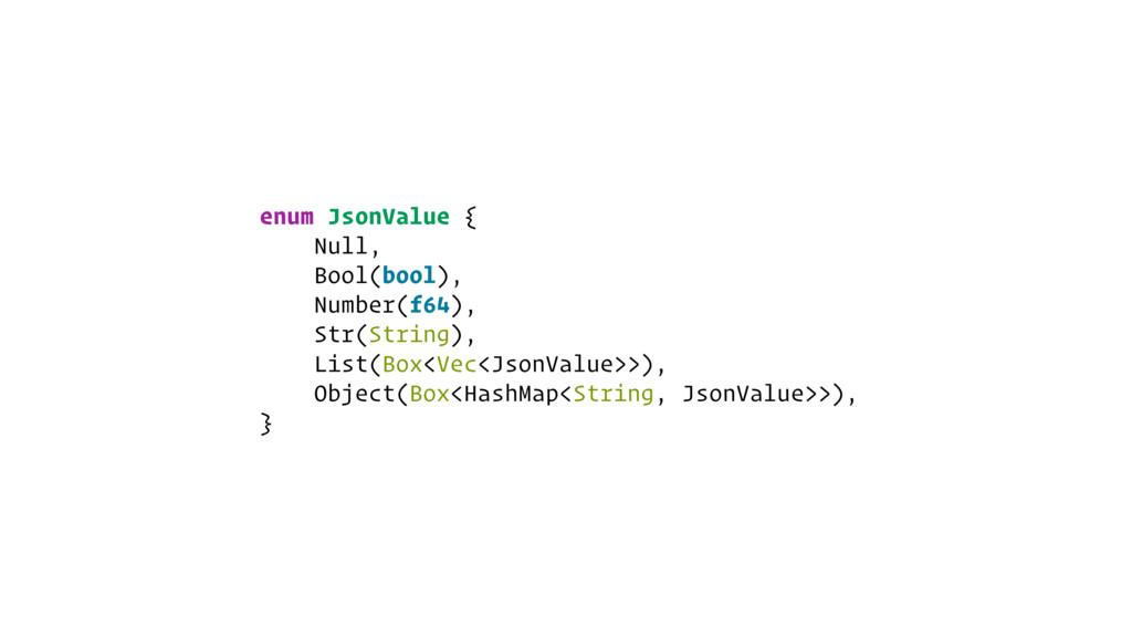 enum JsonValue { Null, Bool(bool), Number(f64),...