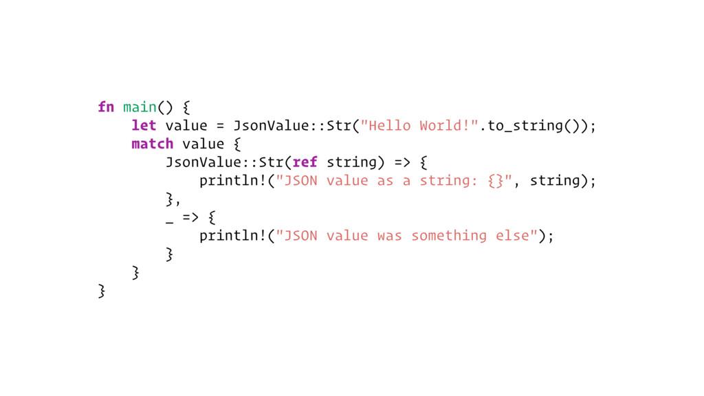 "fn main() { let value = JsonValue::Str(""Hello W..."