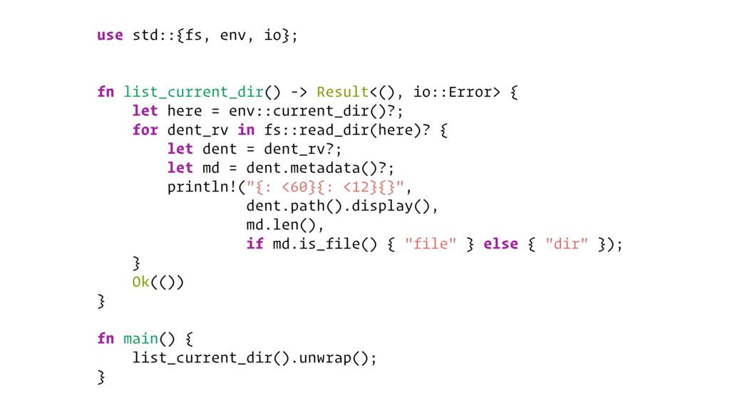 use std::{fs, env, io}; fn list_current_dir() -...