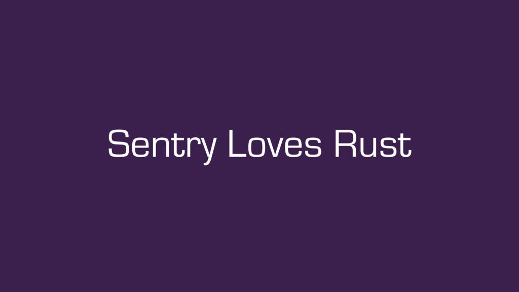 Sentry Loves Rust