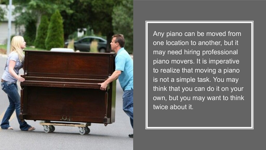 Any piano can be moved from one location to ano...
