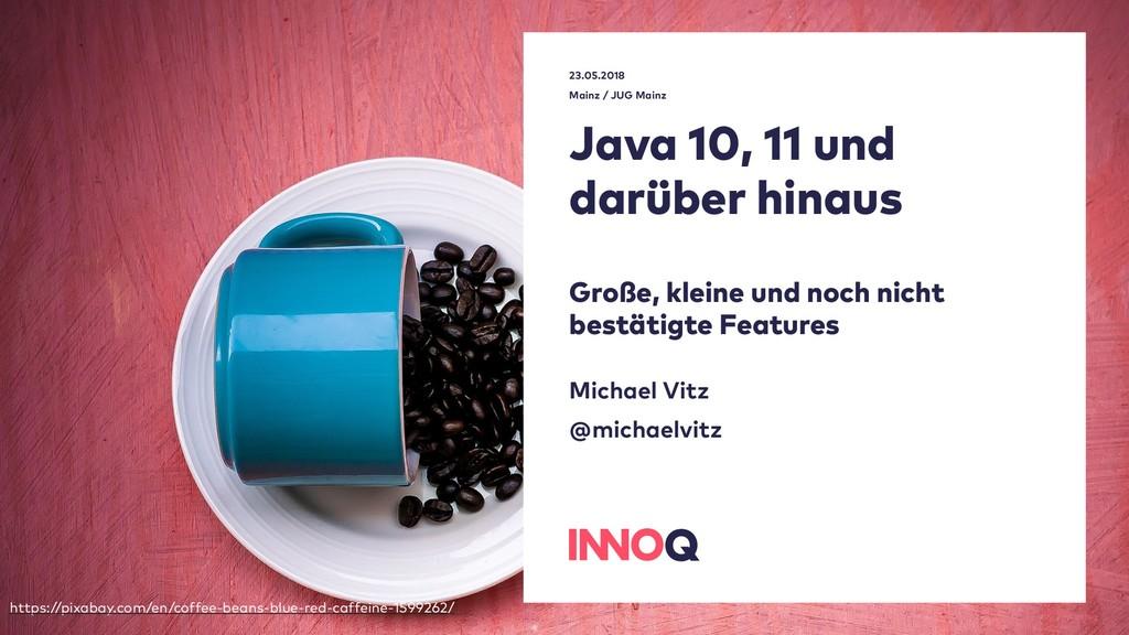 23.05.2018 Mainz / JUG Mainz Java 10, 11 und d...