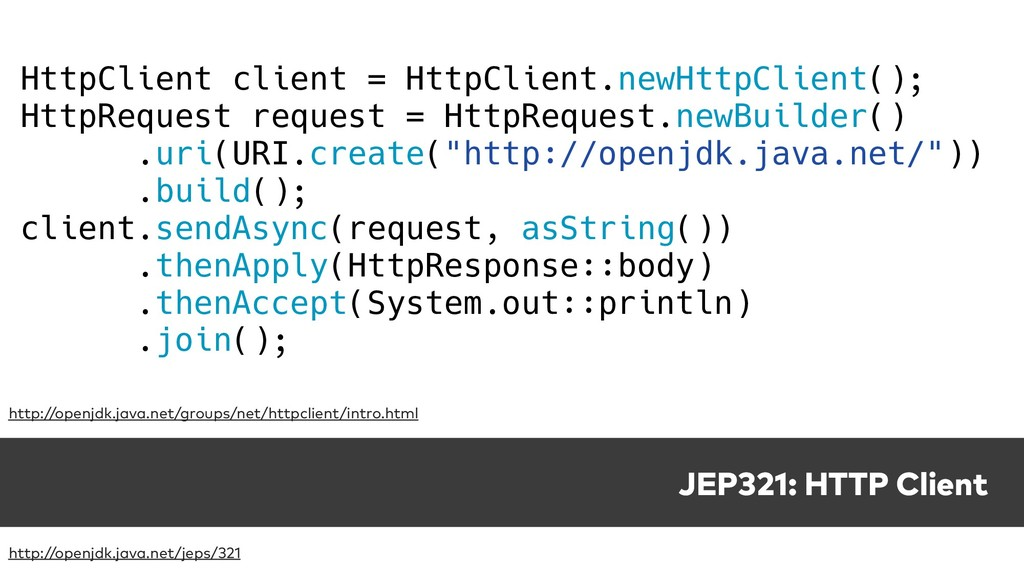 JEP321: HTTP Client http://openjdk.java.net/jep...