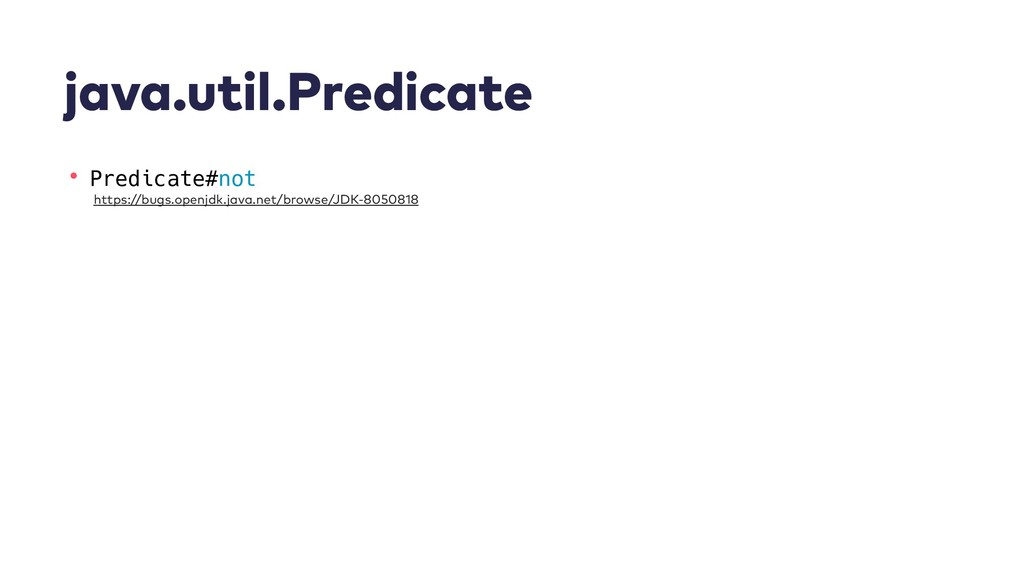 java.util.Predicate • Predicate#not https://bug...
