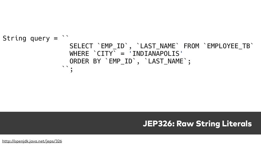 JEP326: Raw String Literals http://openjdk.java...