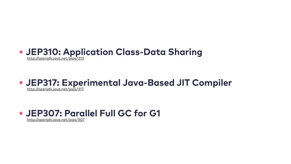 • JEP310: Application Class-Data Sharing • JEP3...