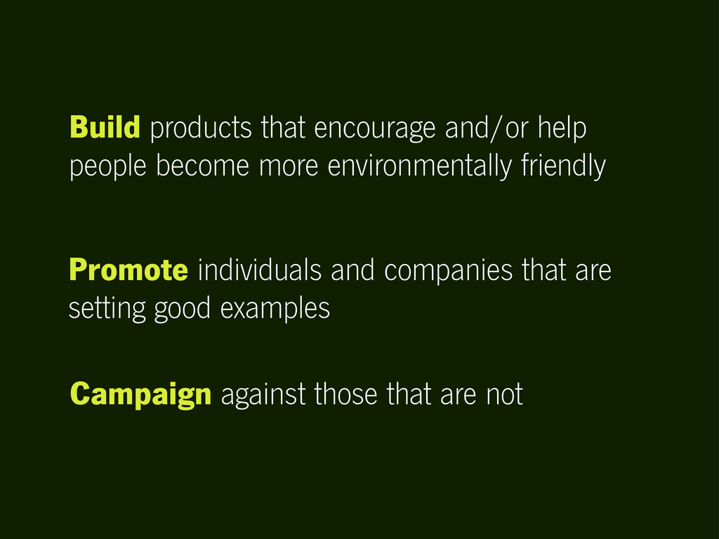 Build products that encourage and/or help peopl...