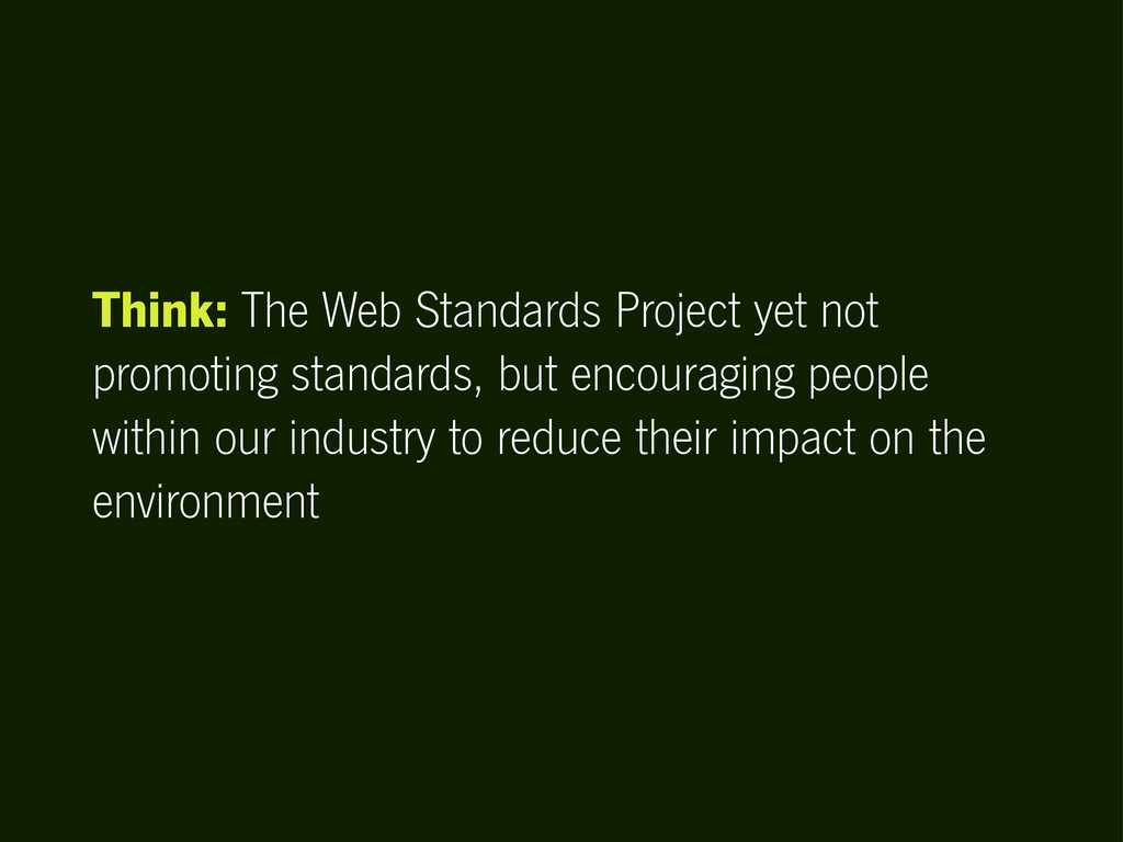 Think: The Web Standards Project yet not promot...