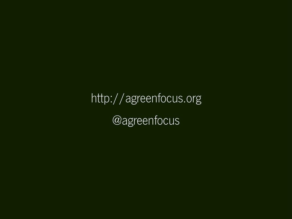 http://agreenfocus.org @agreenfocus