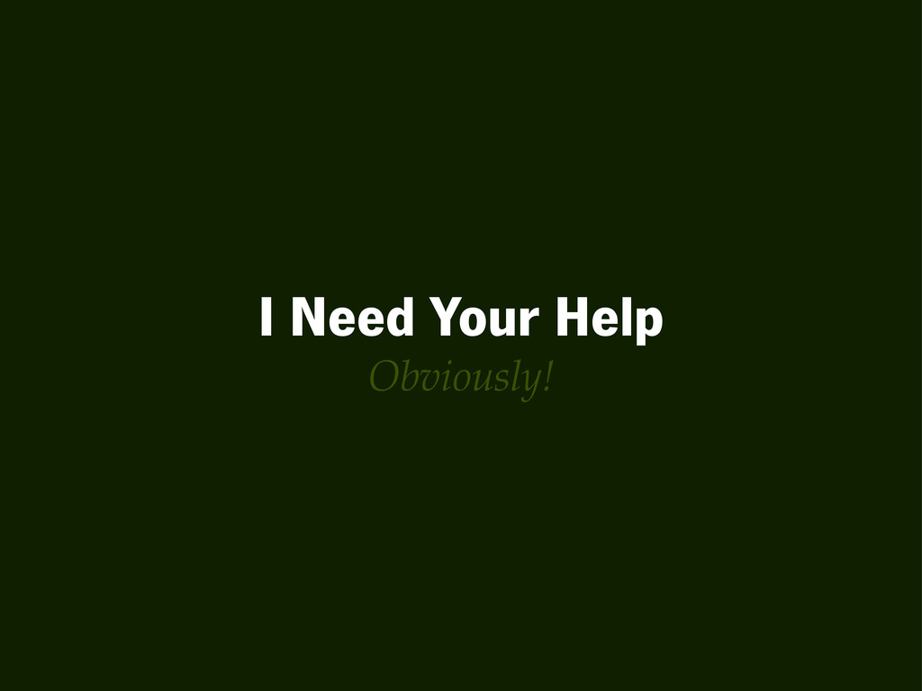 I Need Your Help Obviously!