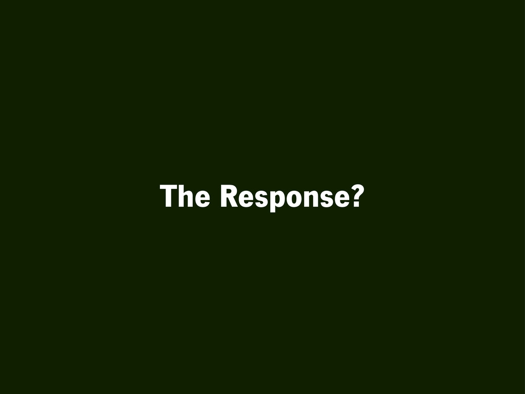 The Response?