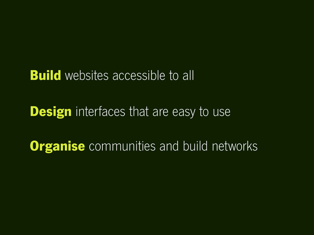 Design interfaces that are easy to use Build we...
