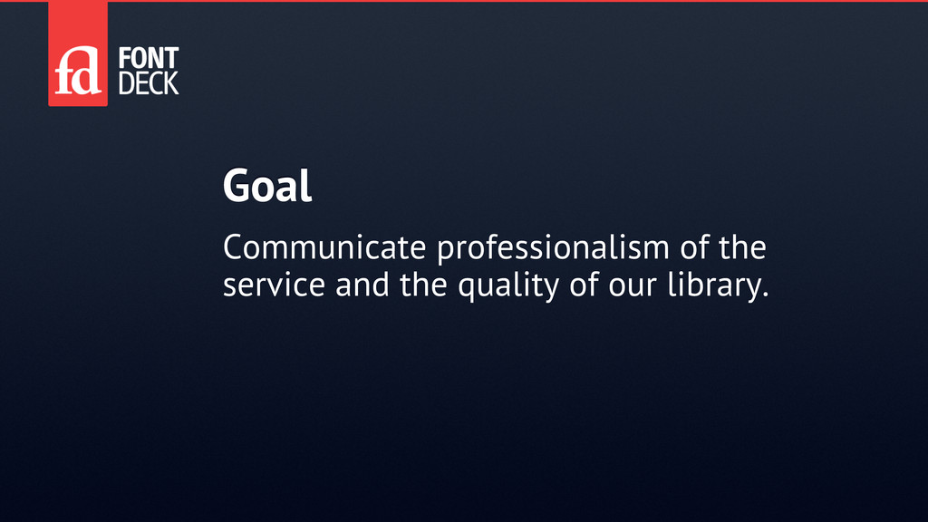 Goal Communicate professionalism of the service...