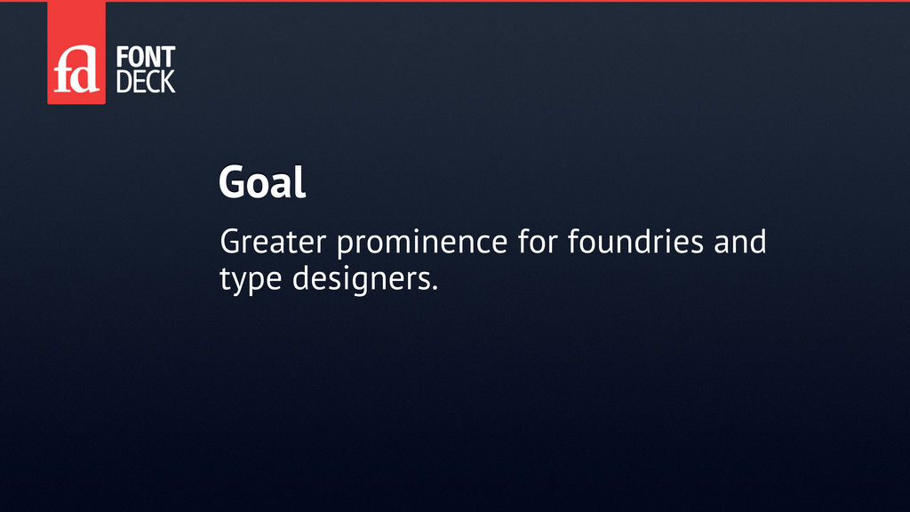 Goal Greater prominence for foundries and type ...