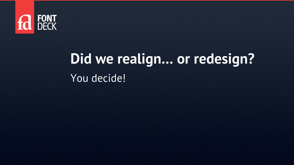 Did we realign… or redesign? You decide!