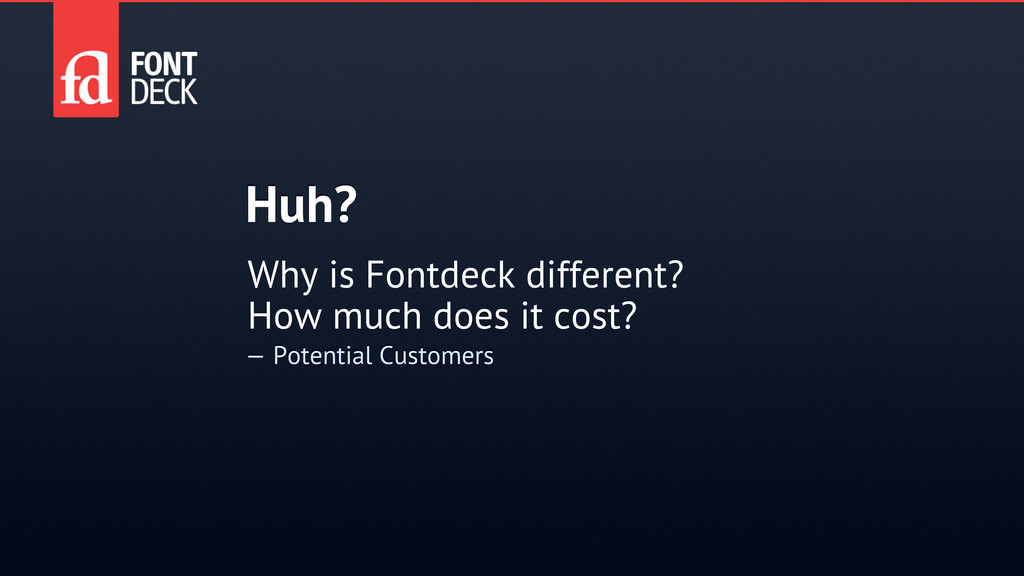 Huh? — Potential Customers Why is Fontdeck diff...