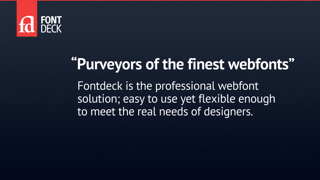 """Purveyors of the finest webfonts"" Fontdeck is ..."