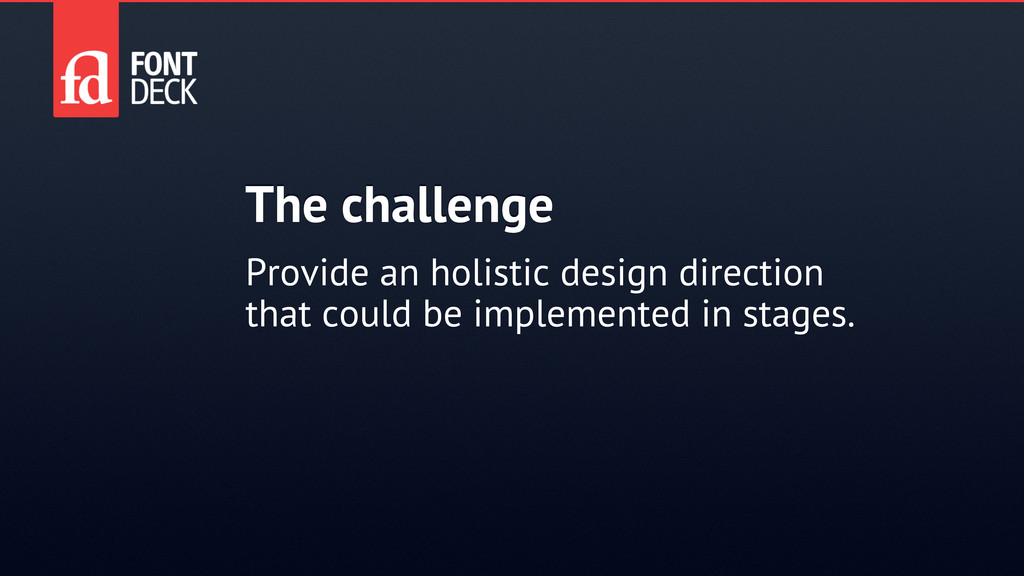 The challenge Provide an holistic design direct...