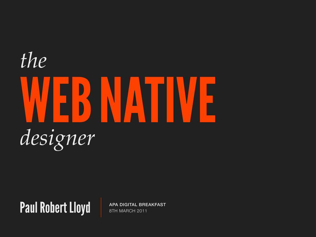 the WEB NATIVE Paul Robert Lloyd designer APA D...