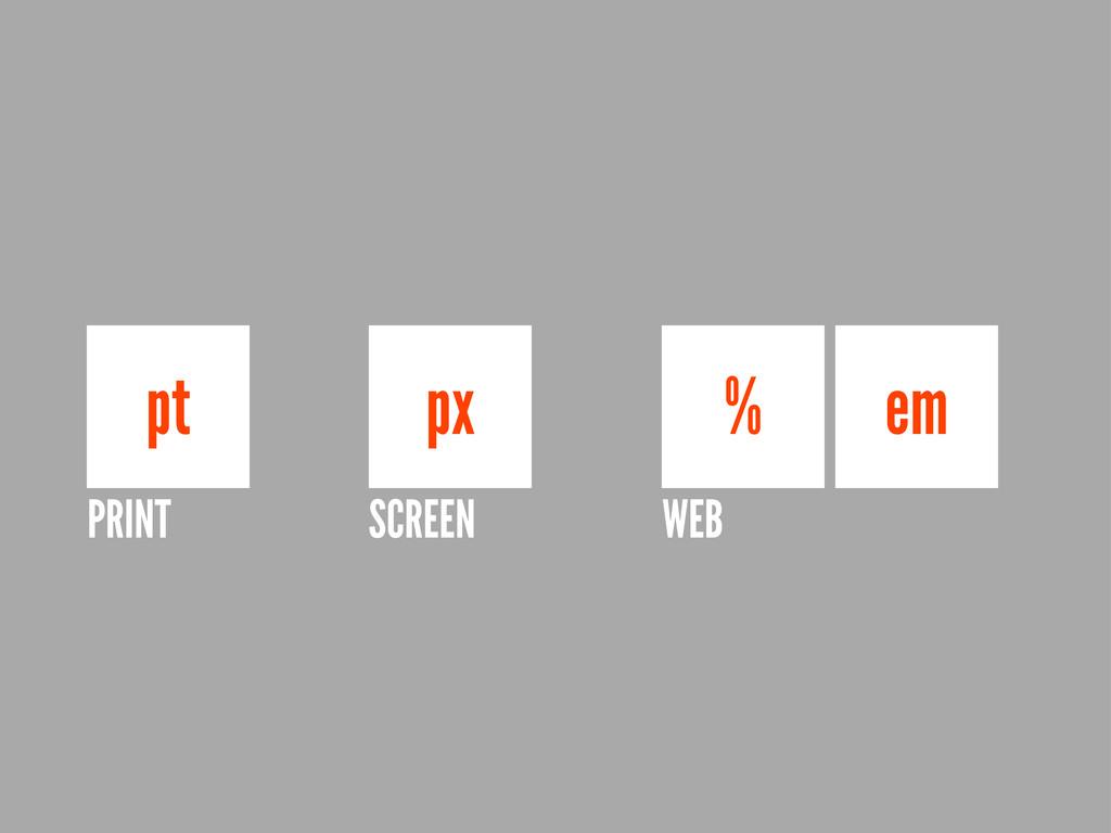 pt px PRINT SCREEN WEB % em