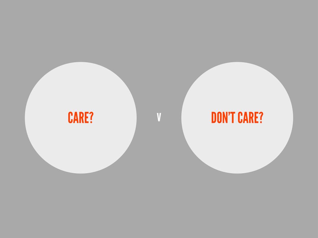 CARE? DON'T CARE? v