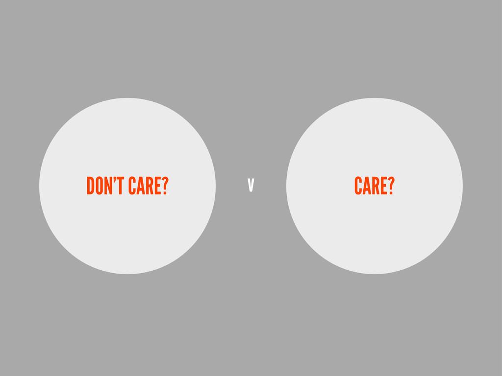 DON'T CARE? CARE? v