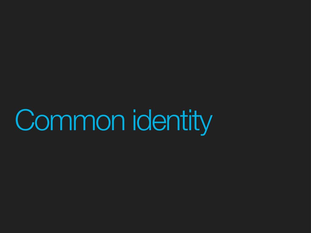 Common identity