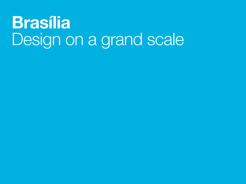 Brasília Design on a grand scale