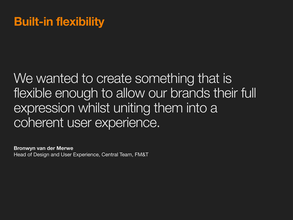 Built-in flexibility We wanted to create someth...
