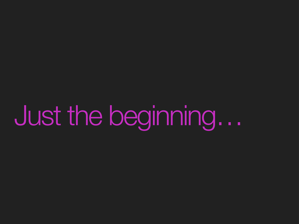 Just the beginning…